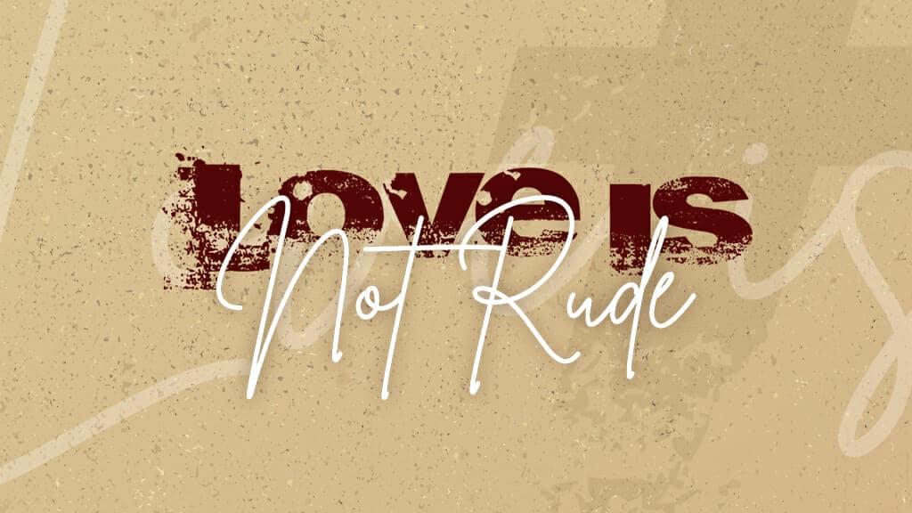 Love is Not Rude