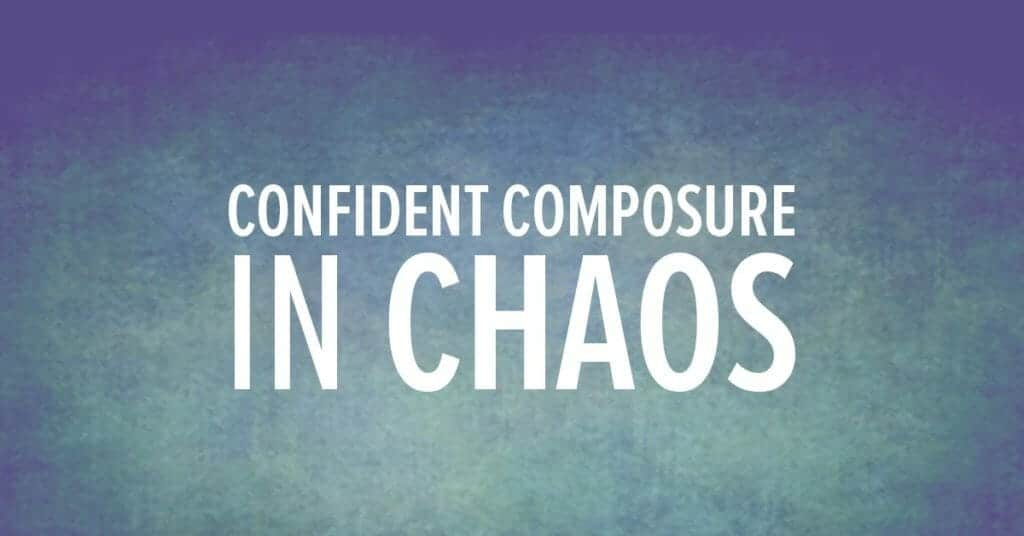 Confident Composure in Chaos