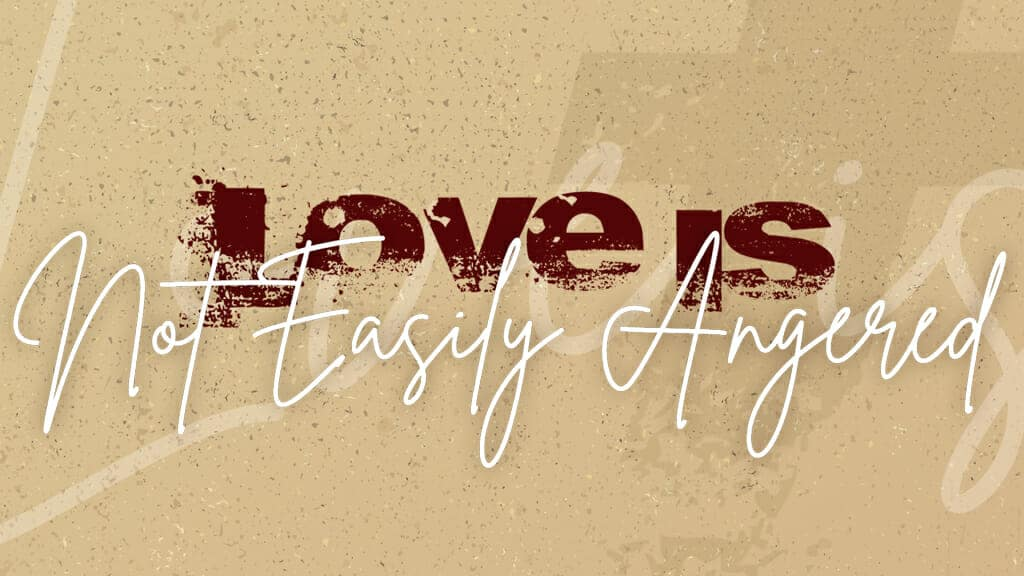 Love is not Easily Angered