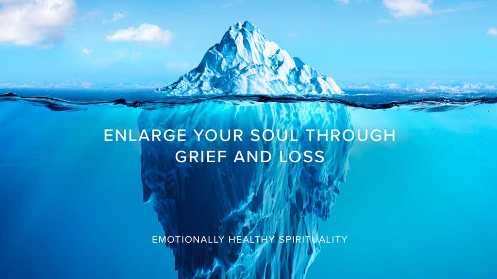 Enlarge Your Soul Through Grief and Loss