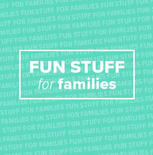 Fun Stuff for Families