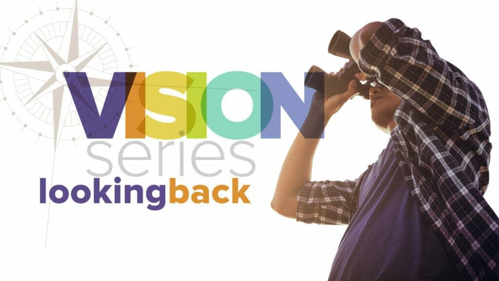 Vision Series Looking Back
