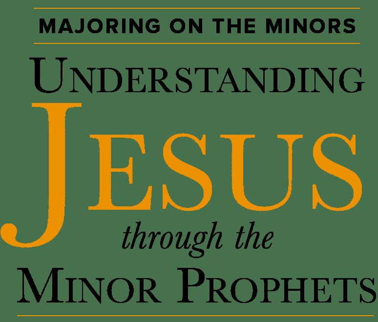 Understanding Jesus through the Minor Prophets