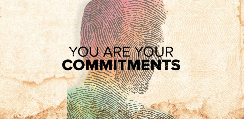 You are Your Commitments