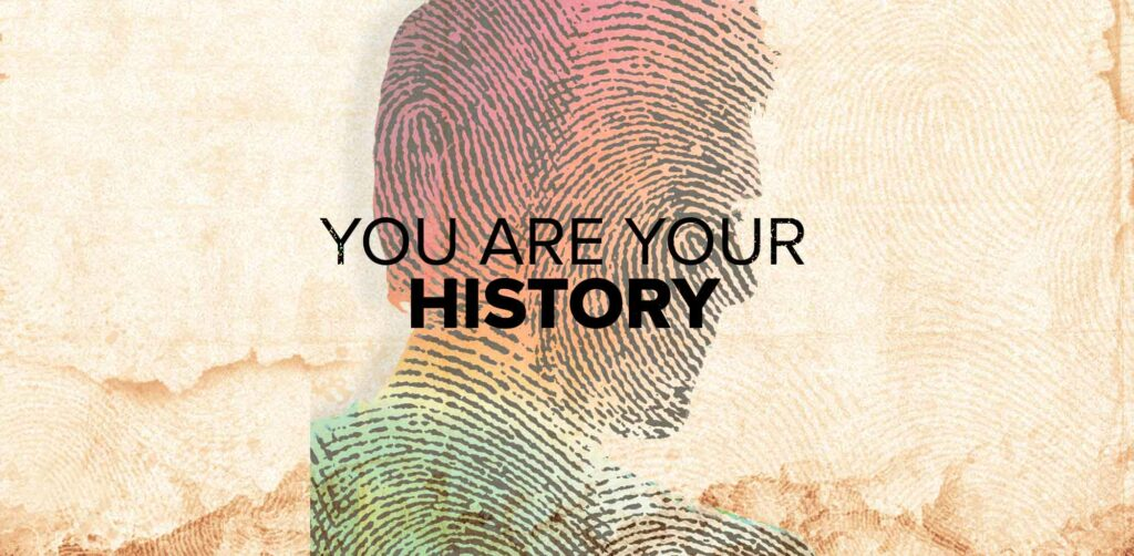 You are Your History