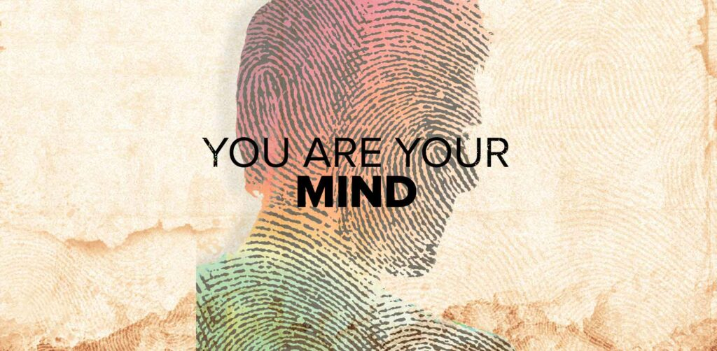 You are Your Mind